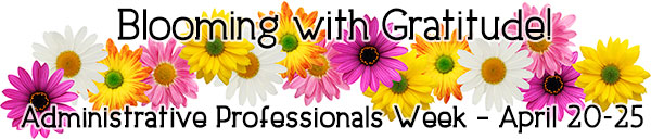 Administative Assistants Week is Monday April 21st thru Friday April 25th